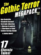 The Gothic Terror Megapack: 17 Classic Tales