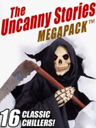 The Uncanny Stories Megapack: 16 Classic Chillers
