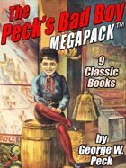 The Peck's Bad Boy Megapack: 9 Classic Books