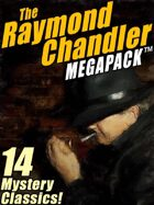 The Raymond Chandler Megapack: 14 Classic Mysteries