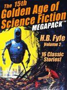 The Fifteenth Golden Age of Science Fiction Megapack: H.B. Fyfe, Volume 2