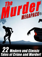 The Murder MEGAPACK®: 22 Classic and Modern Tales of Crime and Murder