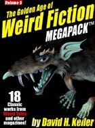The Golden Age of Weird Fiction Megapack Vol. 5: David H. Keller