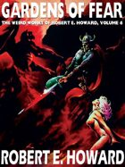 Gardens of Fear: The Weird Works of Robert E. Howard, Vol. 6