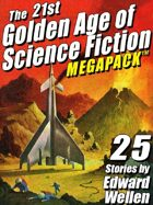 The 21st Golden Age of Science Fiction Megapack: 25 Stories by Edward Wellen