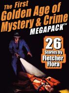 The First Golden Age of Mystery & Crime Megapack: Fletcher Flora