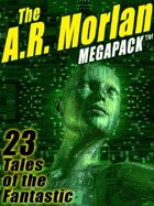 The A.R. Morlan Megapack: 23 Tales of the Fantastic