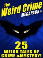The Weird Crime Megapack: 25 Weird Tales of Crime and Mystery!
