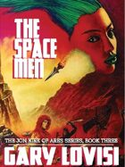 The Space Men: The Jon Kirk of Ares Chronicles, Book 3