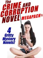 The Crime and Corruption Novel Megapack: 4 Gritty Crime Novels
