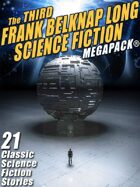 The Third Frank Belknap Long Science Fiction Megapack: 21 Classic Stories