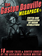 The Gaston Danville Megapack: Weird Tales and Contes Cruels