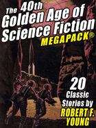 The 40th Golden Age of Science Fiction MEGAPACK: Robert F. Young (Vol. 1)