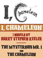 """I, Chameleon (""""The Mysterious Mr. I"""" and """"The Chameleon"""")"""