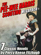 The Pee-wee Harris Scouting MEGAPACK®: 7 Classic Novels