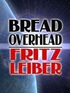 Bread Overhead