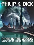 Piper in the Woods and Two Other Science Fiction Tales