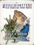 Half a Dozen Handimonsters