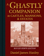 A Ghastly Companion to Castles, Mansions, & Estates – Rough-Hewn Edition
