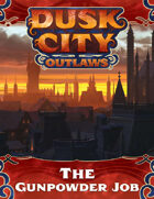 Dusk City Outlaws Scenario KS02: The Gunpowder Job