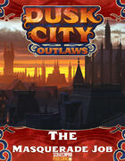 Dusk City Outlaws Scenario KS04: The Masquerade Job