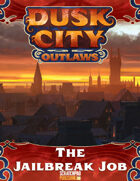 Dusk City Outlaws Scenario KS05: The Jailbreak Job
