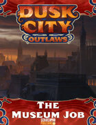 Dusk City Outlaws Scenario KS08: The Museum Job