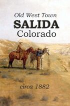 Old West Town - Salida, Colorado 1882