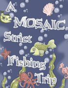 A MOSAIC Strict Fishing Trip