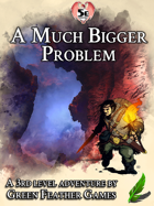 A Much Bigger Problem - 5e Adventure