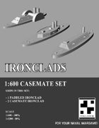 Ironclads - 1:600 Casemate Ironclads
