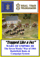 "WARS OF EMPIRE III ""Trapped like a Fox"" Campaign & Wargame Rules for The Seven Weeks War of 1866"