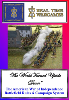 """THE WORLD TURNED UPSIDE DOWN""  American War of Independence Battlefield Rules & Campaign System"