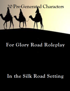 20 Pre-Generated Characters for the Silk Road