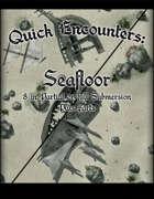 Quick Encounters: Seafloor