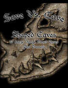 Save Vs. Cave: Shaped Caves