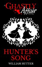 Hunter's Song [A Ghastly Affair Novel]