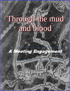 Meeting Engagement: A Scenario for Through the Mud and Blood