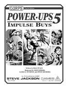 GURPS Power-Ups 5: Impulse Buys