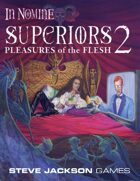 In Nomine Superiors 2: Pleasures of the Flesh