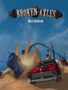 Broken Axles: Complete Rulebook