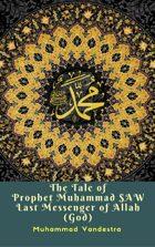 The Tale of Prophet Muhammad SAW Last Messenger of Allah (God)