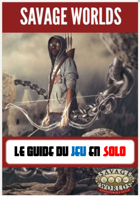 SAVAGE WORLDS Le GUIDE du JEU EN SOLO