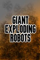 Giant Exploding Robots
