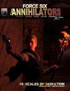 Force Six, The Annihilators 15 Scales of Seduction