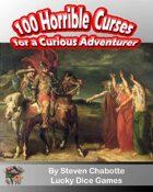 100 Horrible Curses for a Curious Adventurer