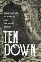 Ten Down: Underworld Places for Downcrawl or Any Subterranean Campaign