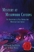 Mystery at MushWorm Caverns: An Adventure for Monster Care Squad