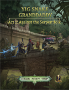 Yig Snake Granddaddy Act 2: Against The Serpentfolk