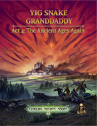 Yig Snake Granddaddy Act 4: The Ancient Ages Again
